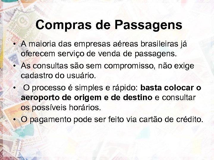 Compras de Passagens • A maioria das empresas aéreas brasileiras já oferecem serviço de