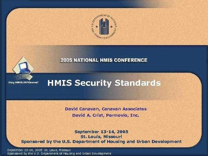 HMIS Security Standards David Canavan, Canavan Associates David A. Crist, Permovio, Inc. September 13