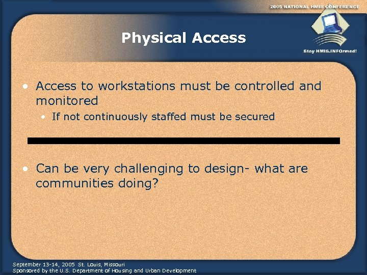 Physical Access • Access to workstations must be controlled and monitored • If not