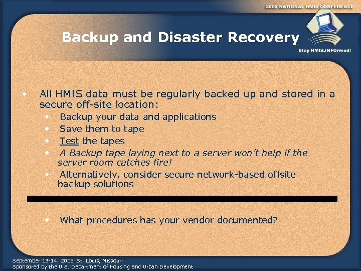 Backup and Disaster Recovery • All HMIS data must be regularly backed up and