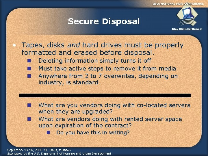 Secure Disposal • Tapes, disks and hard drives must be properly formatted and erased