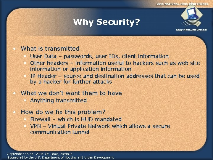 Why Security? • What is transmitted • User Data – passwords, user IDs, client
