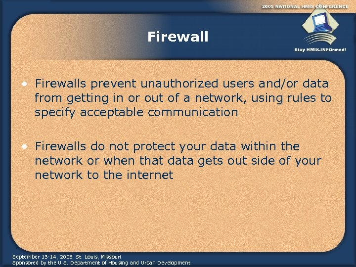 Firewall • Firewalls prevent unauthorized users and/or data from getting in or out of