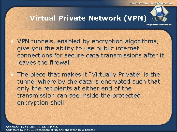 Virtual Private Network (VPN) • VPN tunnels, enabled by encryption algorithms, give you the