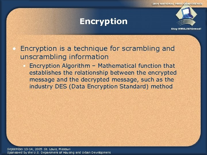 Encryption • Encryption is a technique for scrambling and unscrambling information • Encryption Algorithm