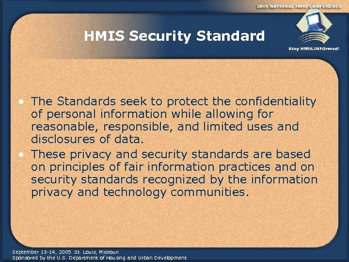 HMIS Security Standard • The Standards seek to protect the confidentiality of personal information