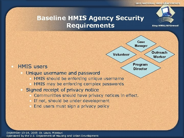 Baseline HMIS Agency Security Requirements Case Manager Outreach Worker Volunteer • HMIS users •