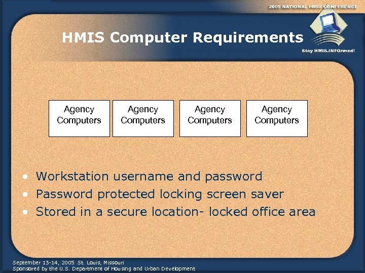 HMIS Computer Requirements Agency Computers • Workstation username and password • Password protected locking