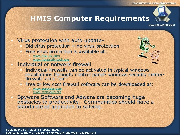 HMIS Computer Requirements • Virus protection with auto update– • Old virus protection =