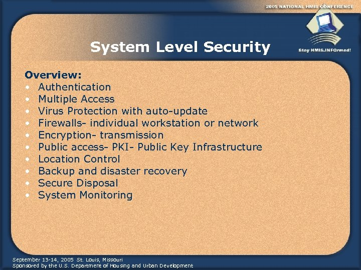 System Level Security Overview: • Authentication • Multiple Access • Virus Protection with auto-update