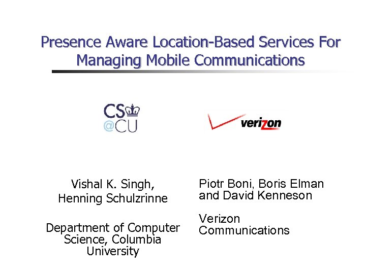 Presence Aware Location-Based Services For Managing Mobile Communications Vishal K. Singh, Henning Schulzrinne Department