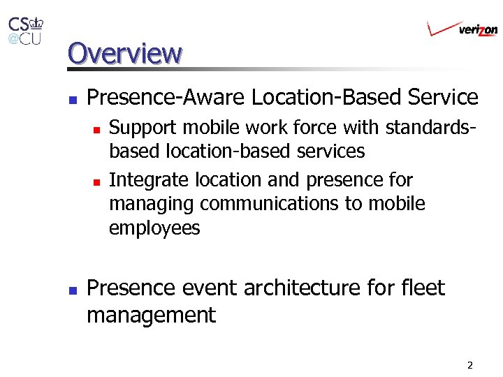 Overview n Presence-Aware Location-Based Service n n n Support mobile work force with standardsbased