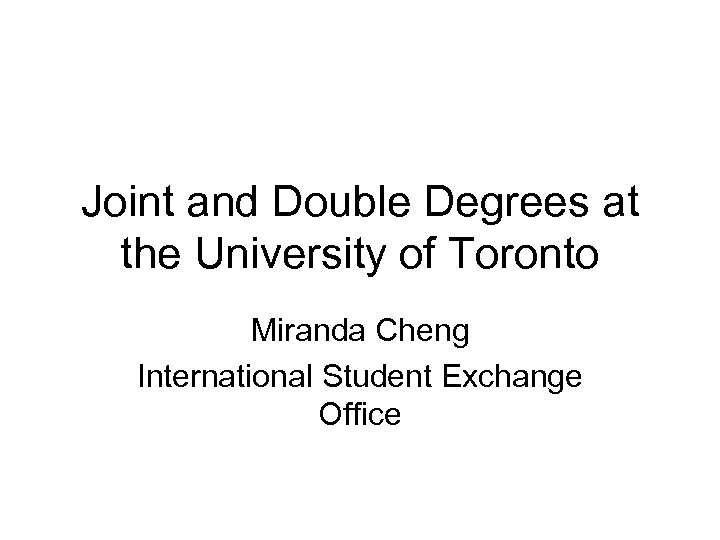 Joint and Double Degrees at the University of Toronto Miranda Cheng International Student Exchange
