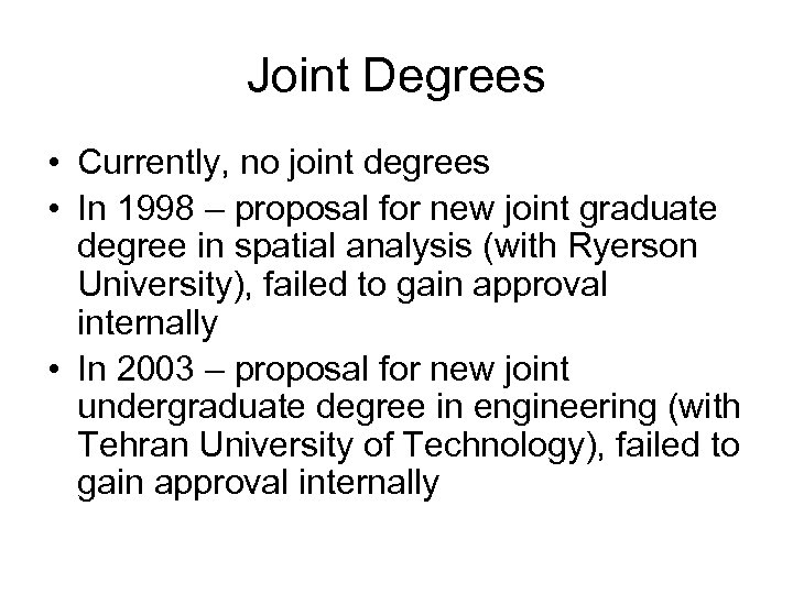 Joint Degrees • Currently, no joint degrees • In 1998 – proposal for new