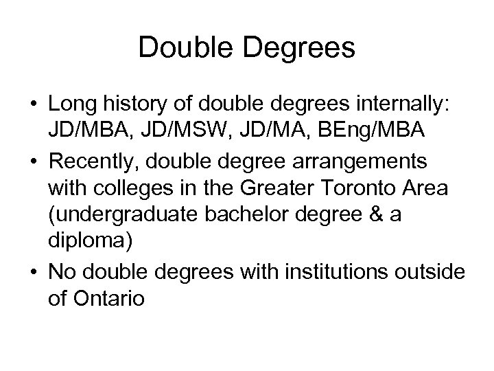 Double Degrees • Long history of double degrees internally: JD/MBA, JD/MSW, JD/MA, BEng/MBA •