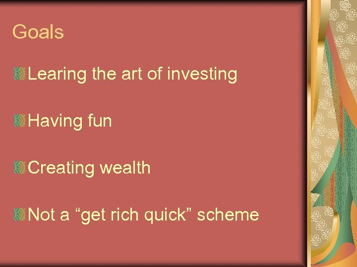"Goals Learing the art of investing Having fun Creating wealth Not a ""get rich"