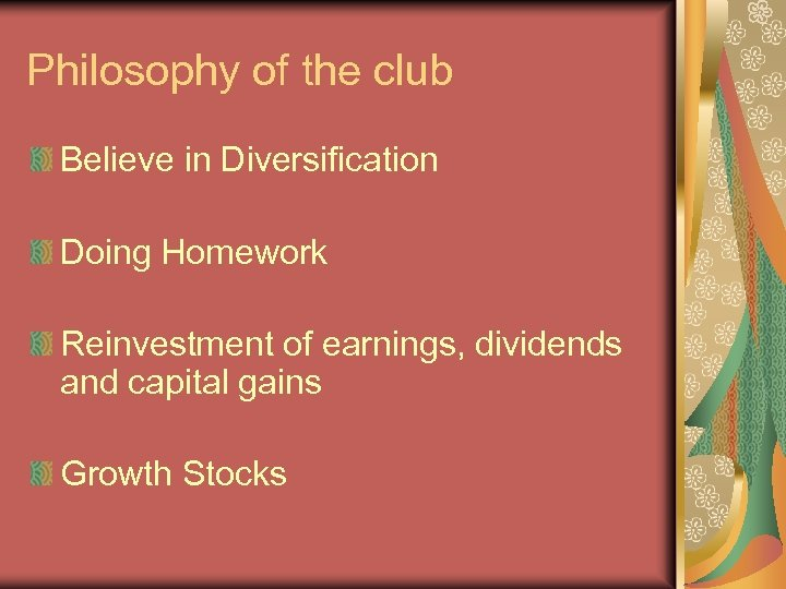 Philosophy of the club Believe in Diversification Doing Homework Reinvestment of earnings, dividends and