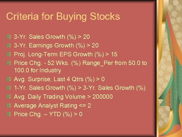 Criteria for Buying Stocks 3 -Yr. Sales Growth (%) > 20 3 -Yr. Earnings