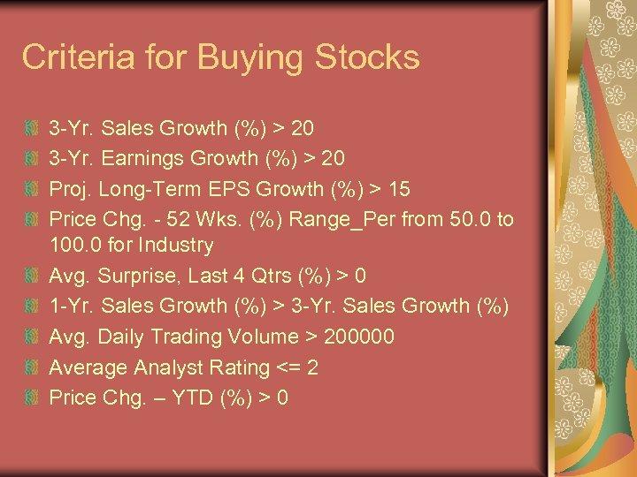 Criteria for Buying Stocks 3 -Yr. Sales Growth (%) > 20 3 -Yr. Earnings