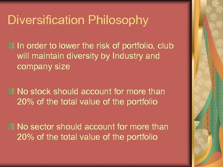 Diversification Philosophy In order to lower the risk of portfolio, club will maintain diversity