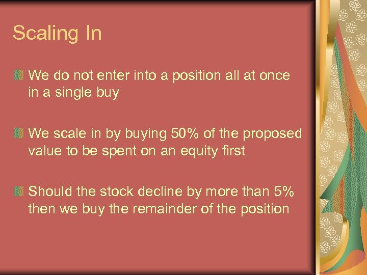 Scaling In We do not enter into a position all at once in a