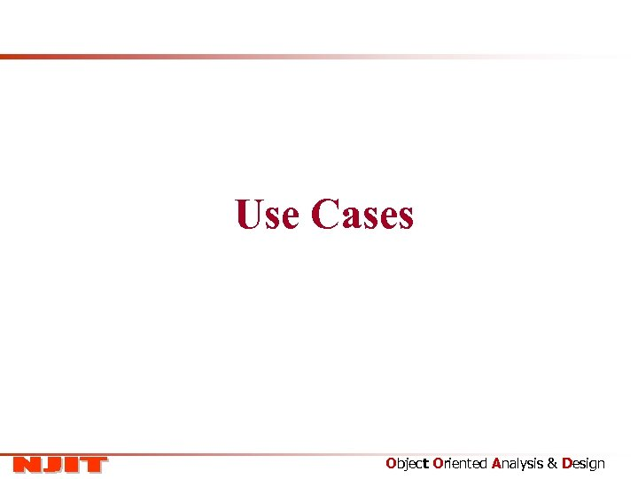 Use Cases Object Oriented Analysis & Design