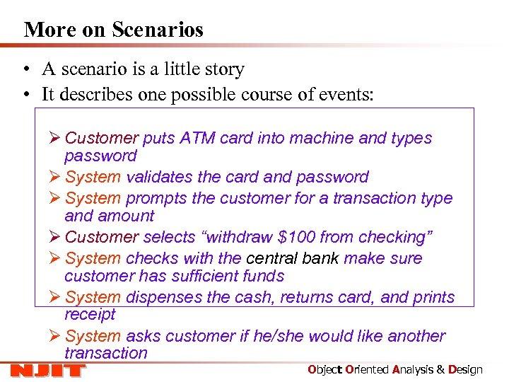 More on Scenarios • A scenario is a little story • It describes one