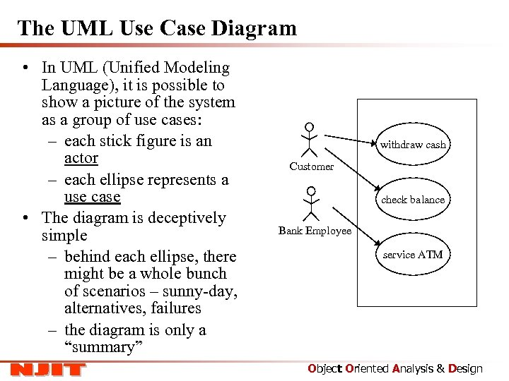 The UML Use Case Diagram • In UML (Unified Modeling Language), it is possible