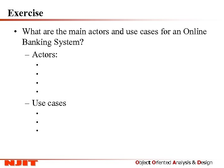 Exercise • What are the main actors and use cases for an Online Banking