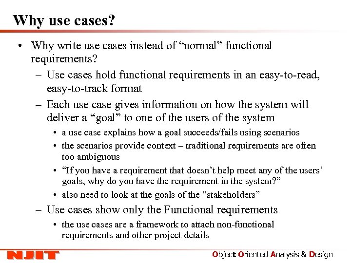 """Why use cases? • Why write use cases instead of """"normal"""" functional requirements? –"""