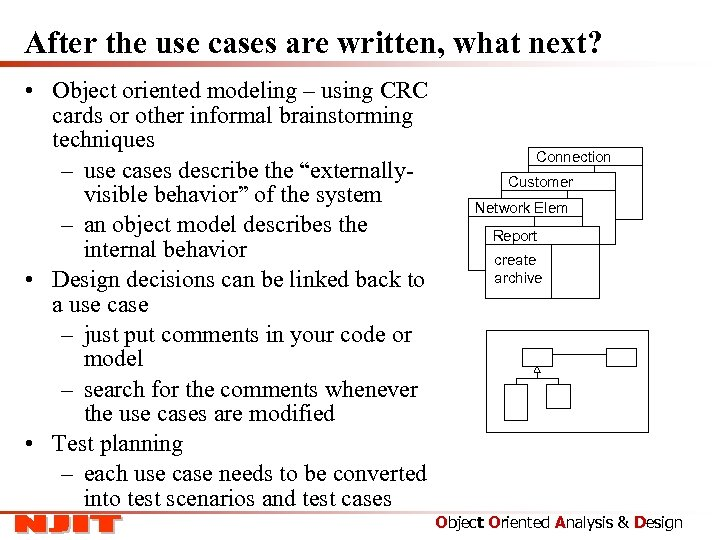 After the use cases are written, what next? • Object oriented modeling – using