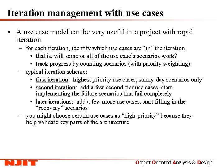 Iteration management with use cases • A use case model can be very useful