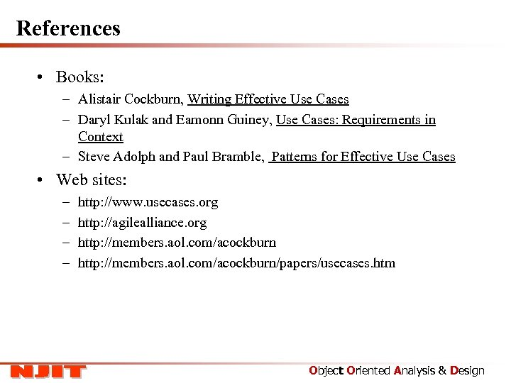 References • Books: – Alistair Cockburn, Writing Effective Use Cases – Daryl Kulak and