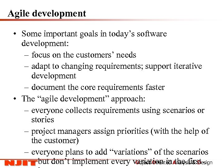 Agile development • Some important goals in today's software development: – focus on the