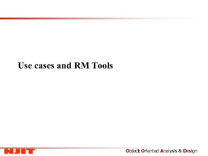 Use cases and RM Tools Object Oriented Analysis & Design