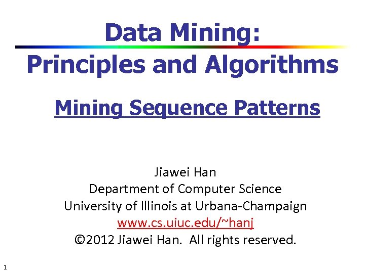 Data Mining: Principles and Algorithms Mining Sequence Patterns Jiawei Han Department of Computer Science