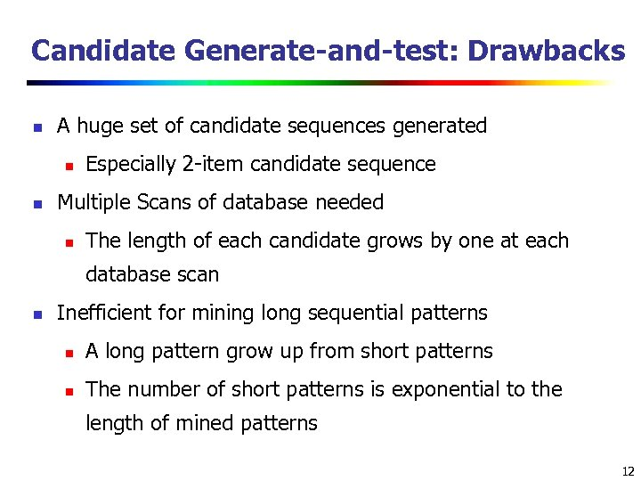 Candidate Generate-and-test: Drawbacks n A huge set of candidate sequences generated n n Especially