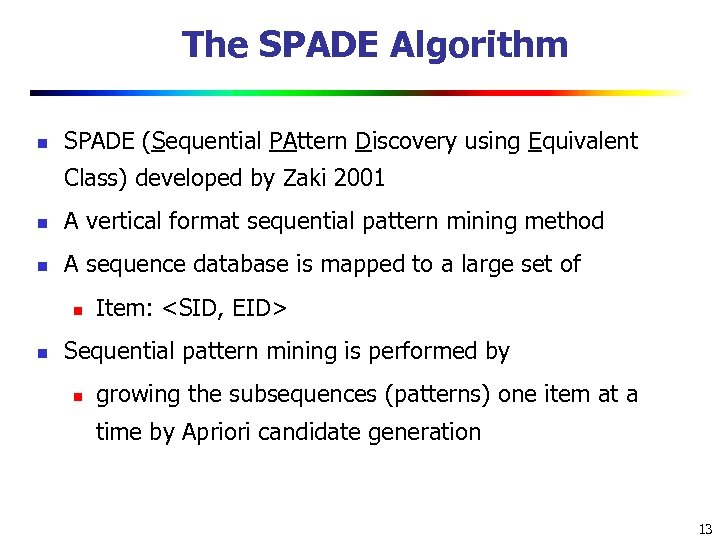 The SPADE Algorithm n SPADE (Sequential PAttern Discovery using Equivalent Class) developed by Zaki