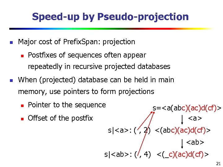 Speed-up by Pseudo-projection n Major cost of Prefix. Span: projection n Postfixes of sequences