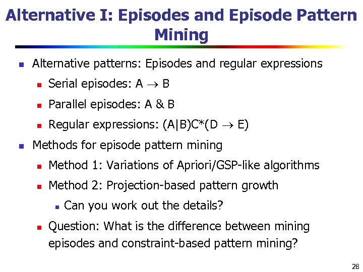 Alternative I: Episodes and Episode Pattern Mining n Alternative patterns: Episodes and regular expressions