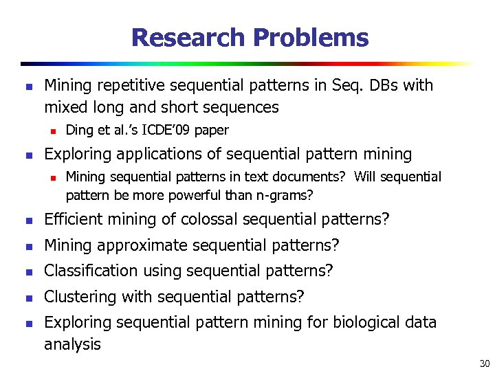 Research Problems n Mining repetitive sequential patterns in Seq. DBs with mixed long and