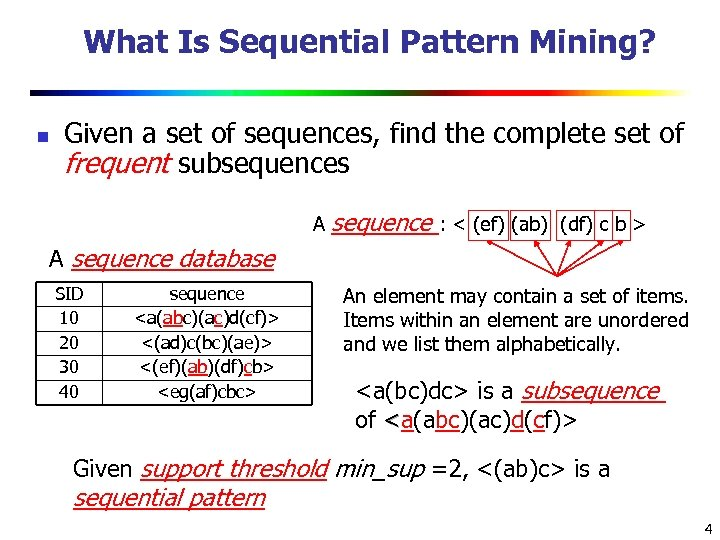 What Is Sequential Pattern Mining? n Given a set of sequences, find the complete