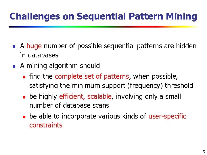 Challenges on Sequential Pattern Mining n n A huge number of possible sequential patterns