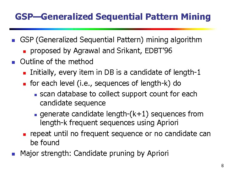 GSP—Generalized Sequential Pattern Mining n n n GSP (Generalized Sequential Pattern) mining algorithm n