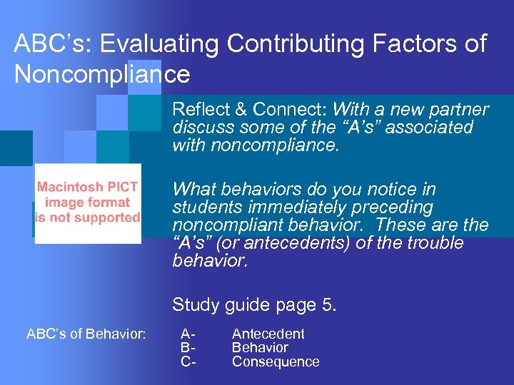 ABC's: Evaluating Contributing Factors of Noncompliance Reflect & Connect: With a new partner discuss