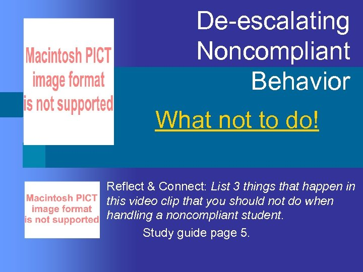 De-escalating Noncompliant Behavior n What not to do! Reflect & Connect: List 3 things