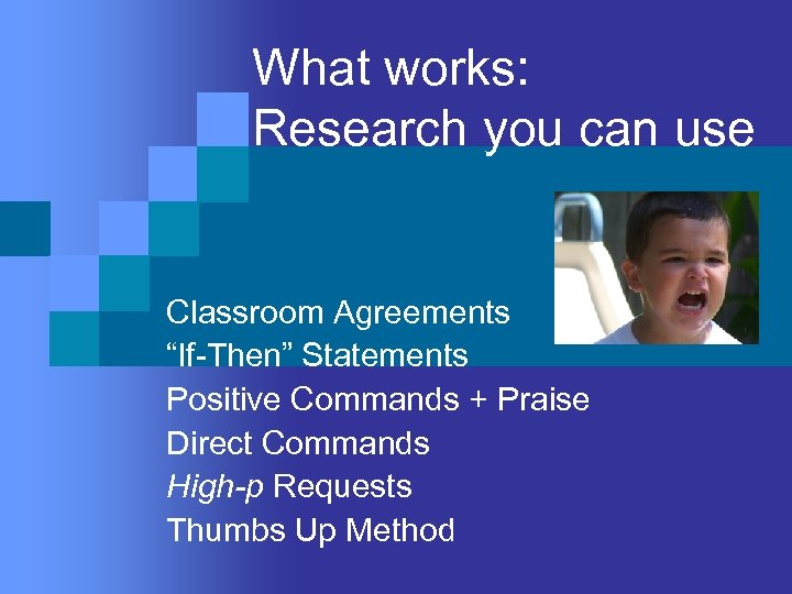 "What works: Research you can use Classroom Agreements ""If-Then"" Statements Positive Commands + Praise"