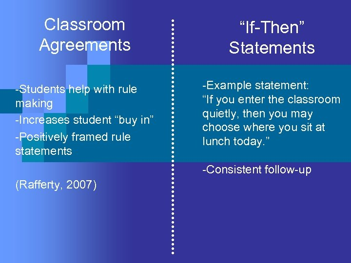 "Classroom Agreements ""If-Then"" Statements -Students help with rule making -Increases student ""buy in"" -Positively"