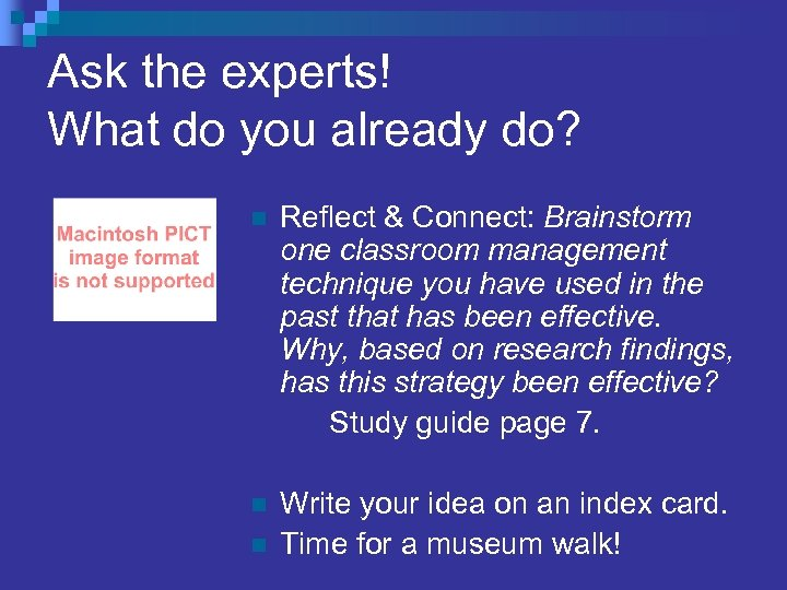 Ask the experts! What do you already do? n Reflect & Connect: Brainstorm one