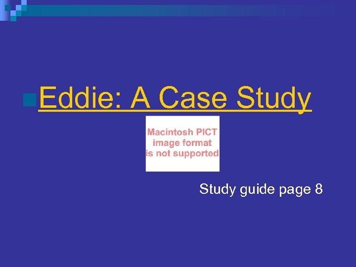 n. Eddie: A Case Study guide page 8